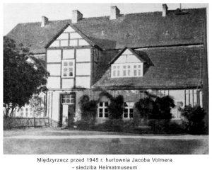 Międzyrzecz przed 1945 rokiem - hurtownia Jacoba Volmera - siedziba Heimatmuseum