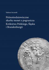 Późnośredniowieczne skarby monet z pogranicza Królestwa Polskiego, Śląska i Brandenburgii
