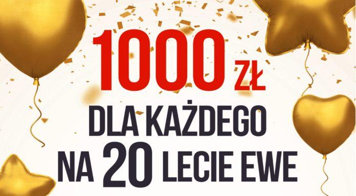 """Jubileuszowa promocja – """"1000 zł dla każdego na 20-lecie EWE"""""""